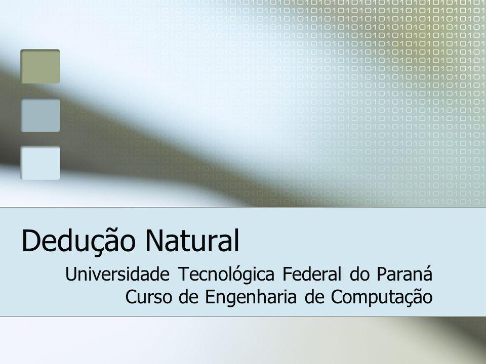 Dedução Natural Universidade Tecnológica Federal do Paraná Curso de Engenharia de Computação