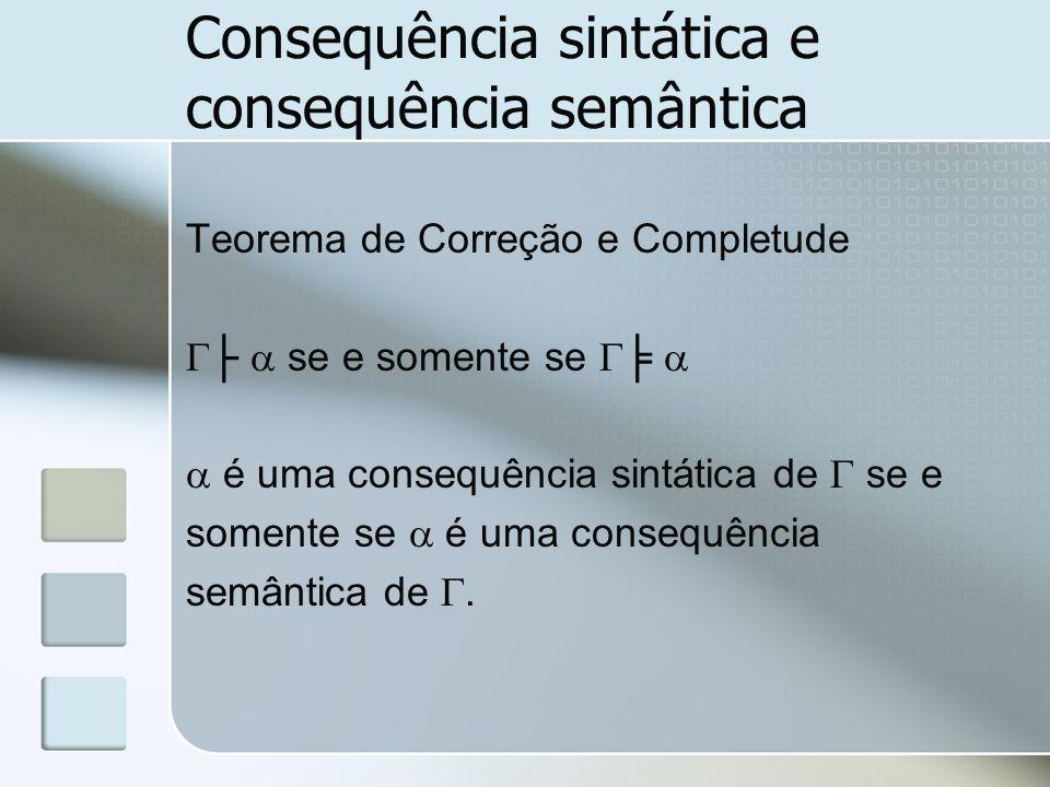 Consequência sintática e consequência semântica Teorema de Correção e Completude se e somente se é uma consequência sintática de se e somente se é uma