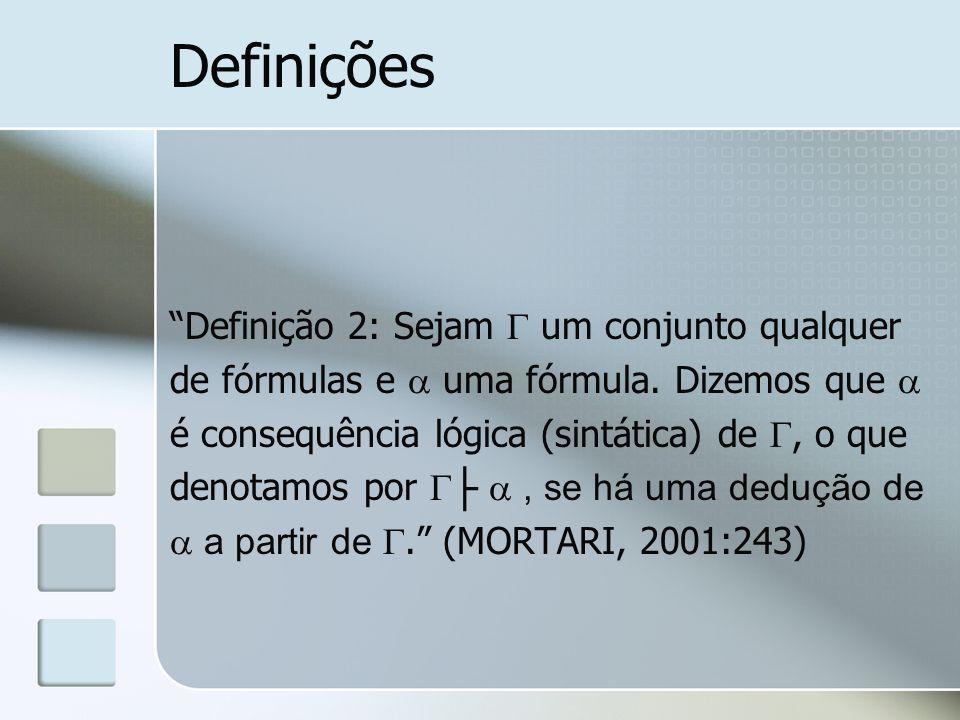 Definições Definição 2: Sejam um conjunto qualquer de fórmulas e uma fórmula. Dizemos que é consequência lógica (sintática) de, o que denotamos por, s