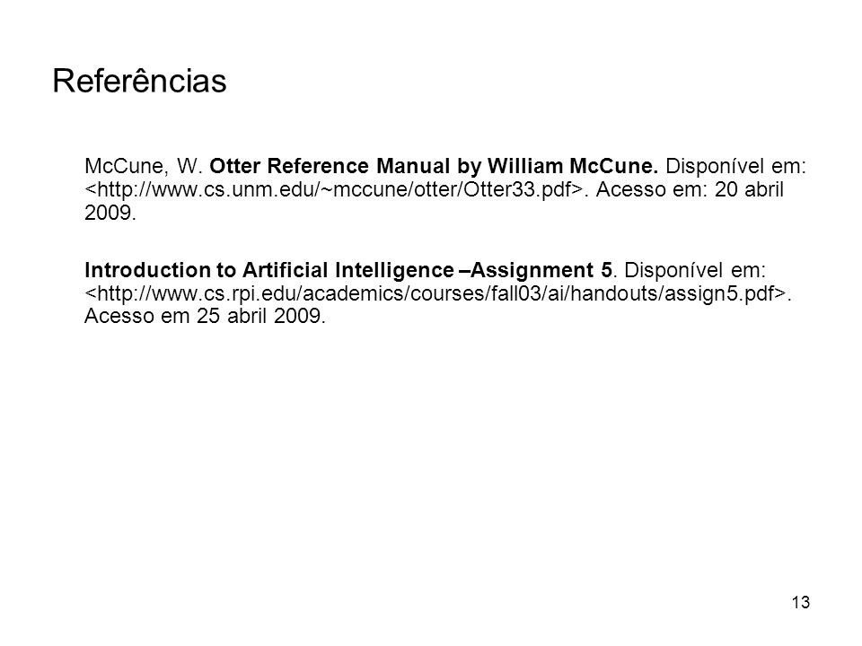 13 Referências McCune, W. Otter Reference Manual by William McCune. Disponível em:. Acesso em: 20 abril 2009. Introduction to Artificial Intelligence