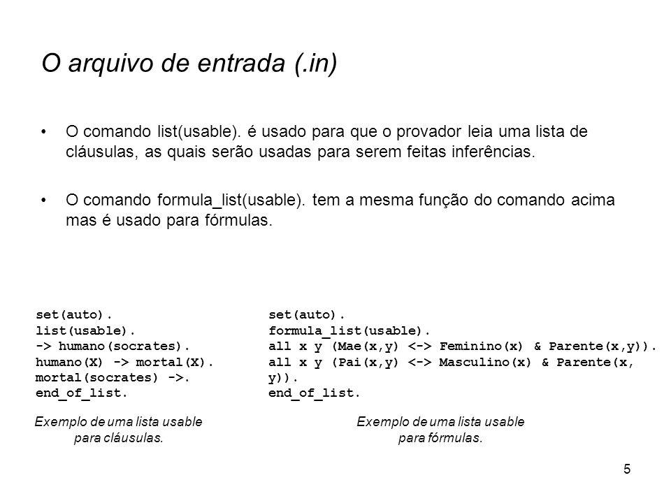 5 O arquivo de entrada (.in) O comando list(usable). é usado para que o provador leia uma lista de cláusulas, as quais serão usadas para serem feitas