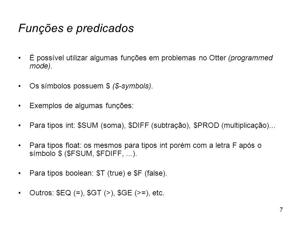 7 Funções e predicados É possível utilizar algumas funções em problemas no Otter (programmed mode). Os símbolos possuem $ ($-symbols). Exemplos de alg