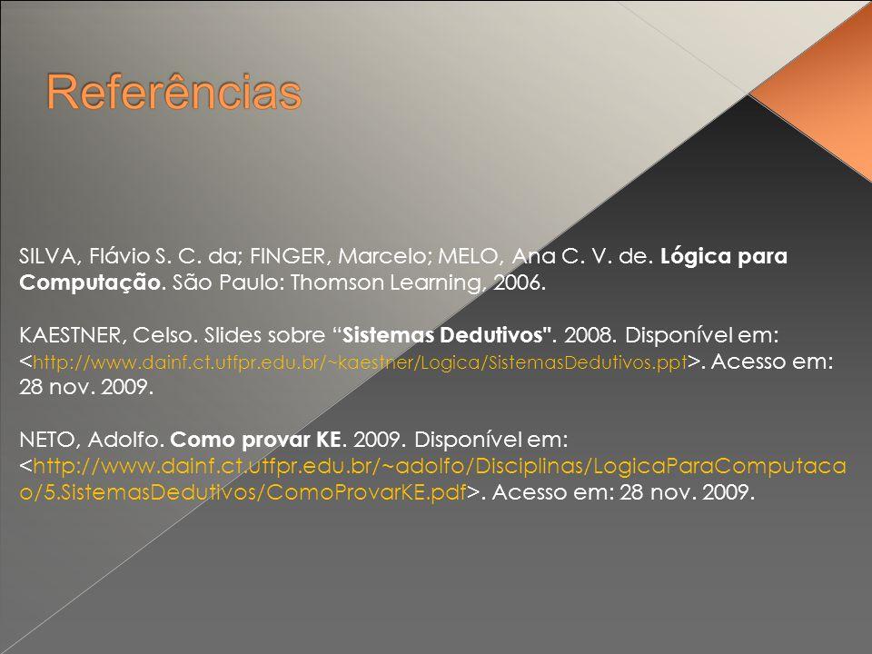 SILVA, Flávio S. C. da; FINGER, Marcelo; MELO, Ana C. V. de. Lógica para Computação. São Paulo: Thomson Learning, 2006. KAESTNER, Celso. Slides sobre