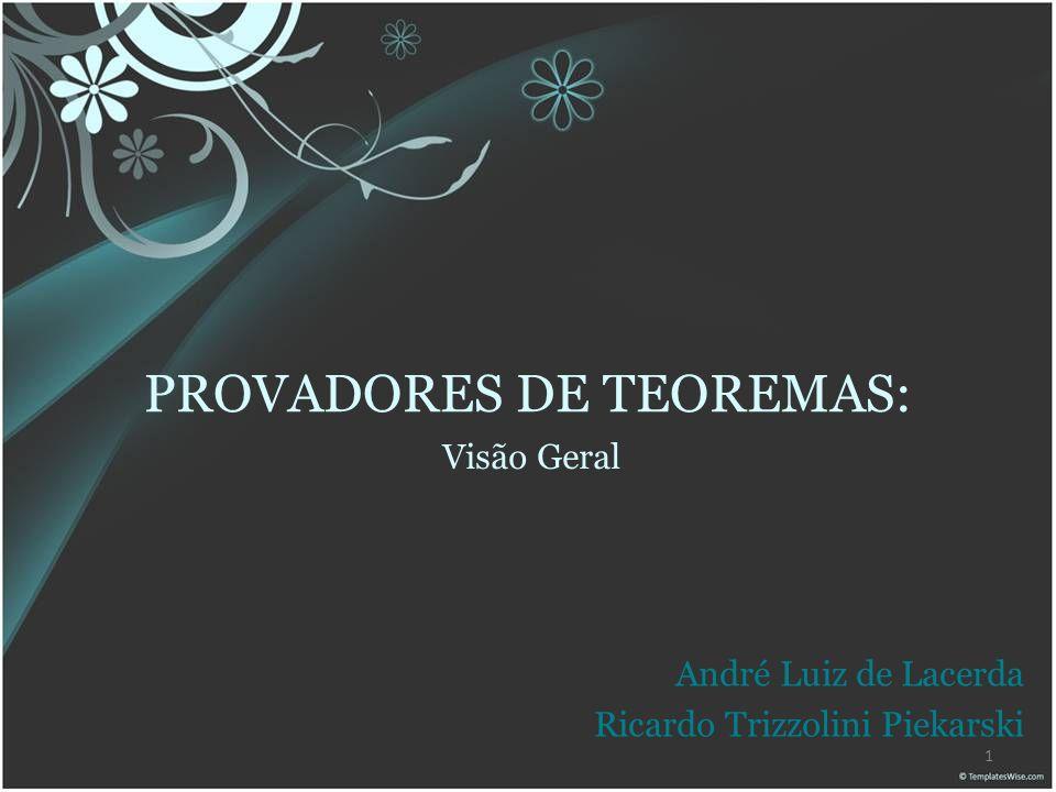 1 PROVADORES DE TEOREMAS: Visão Geral André Luiz de Lacerda Ricardo Trizzolini Piekarski