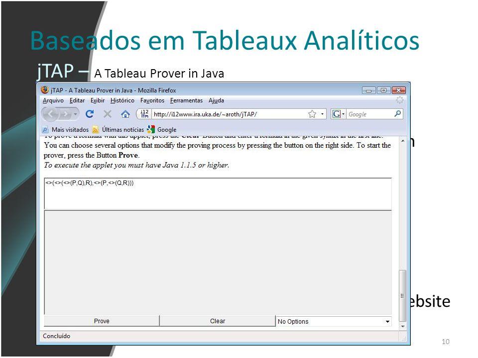 10 Baseados em Tableaux Analíticos Lógicas equacionais de primeira ordem Pode ser adaptável a outras lógicas Implementado em Java Roda em forma de App