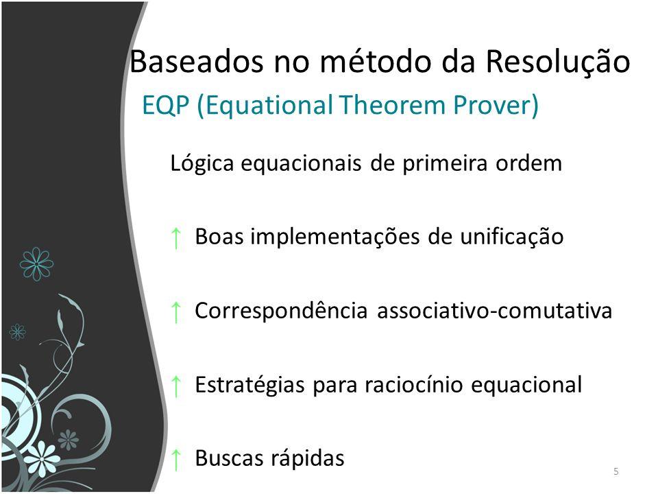5 Baseados no método da Resolução Lógica equacionais de primeira ordem Boas implementações de unificação Correspondência associativo-comutativa Estrat