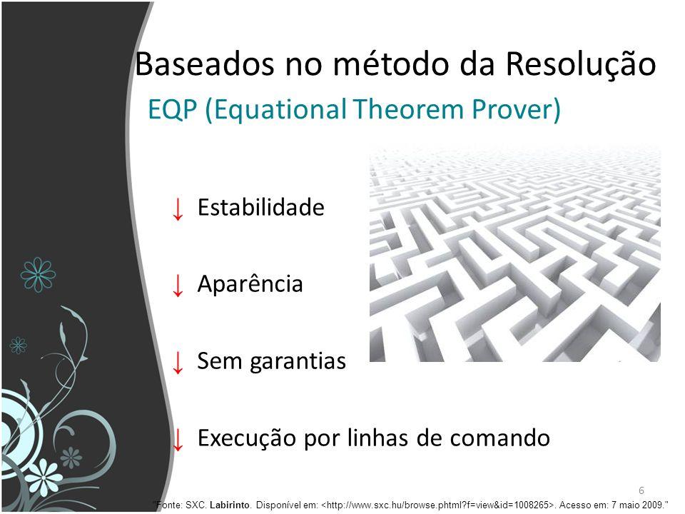 6 Estabilidade Aparência Sem garantias Execução por linhas de comando Baseados no método da Resolução EQP (Equational Theorem Prover)