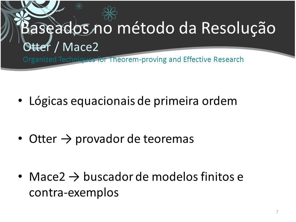 7 Baseados no método da Resolução Lógicas equacionais de primeira ordem Otter provador de teoremas Mace2 buscador de modelos finitos e contra-exemplos