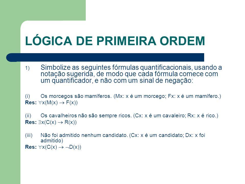 LÓGICA DE PRIMEIRA ORDEM 1) Simbolize as seguintes fórmulas quantificacionais, usando a notação sugerida, de modo que cada fórmula comece com um quant