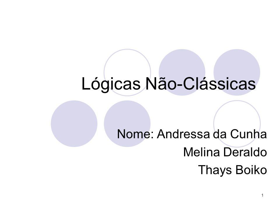 1 Lógicas Não-Clássicas Nome: Andressa da Cunha Melina Deraldo Thays Boiko