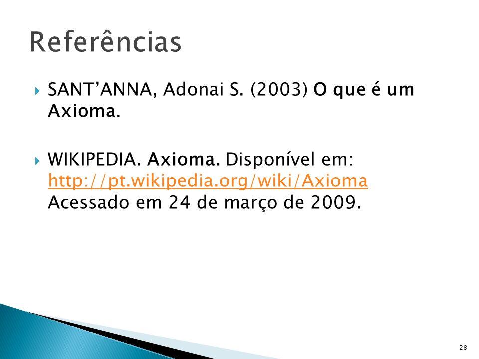 SANTANNA, Adonai S. (2003) O que é um Axioma. WIKIPEDIA. Axioma. Disponível em: http://pt.wikipedia.org/wiki/Axioma Acessado em 24 de março de 2009. h