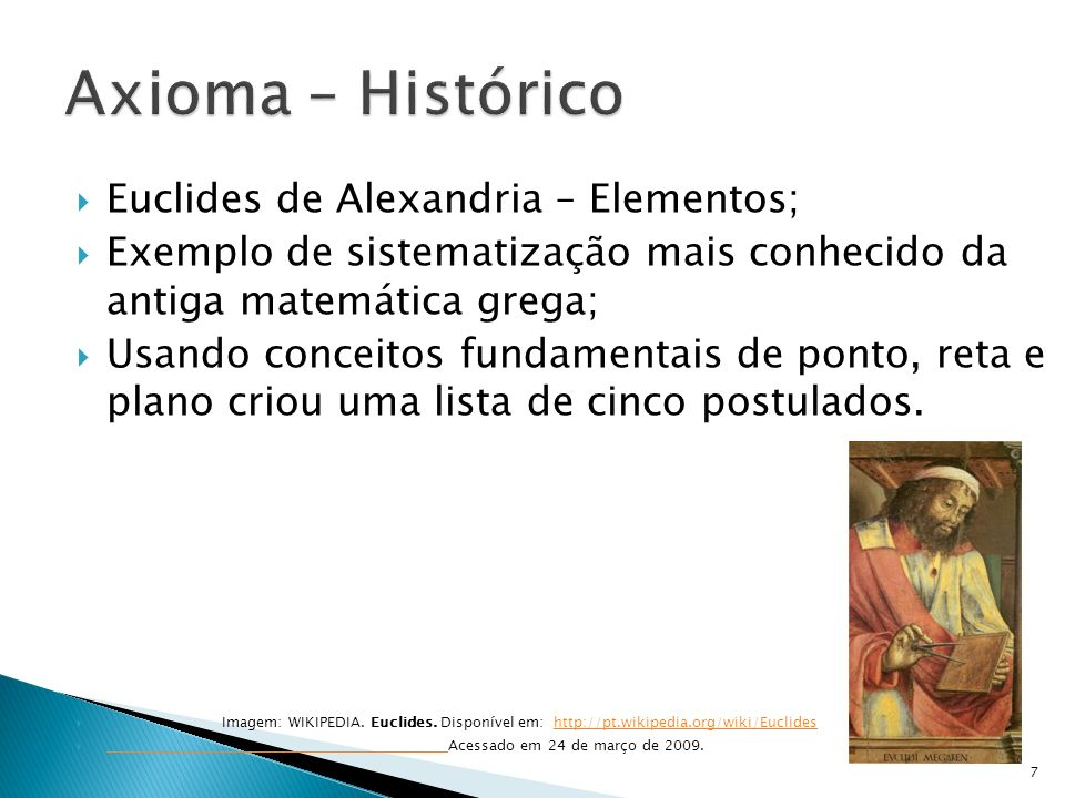 Euclides de Alexandria – Elementos; Exemplo de sistematização mais conhecido da antiga matemática grega; Usando conceitos fundamentais de ponto, reta