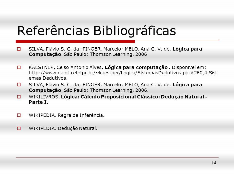 14 Referências Bibliográficas SILVA, Flávio S. C. da; FINGER, Marcelo; MELO, Ana C. V. de. Lógica para Computação. São Paulo: Thomson Learning, 2006 K