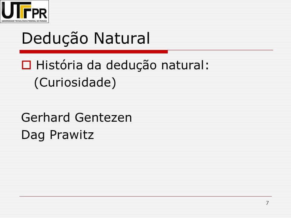 7 Dedução Natural História da dedução natural: (Curiosidade) Gerhard Gentezen Dag Prawitz