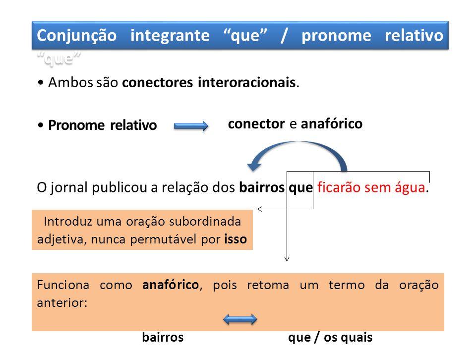 Conjunção integrante que / pronome relativo que Ambos são conectores interoracionais. Pronome relativo conector e anafórico O jornal publicou a relaçã