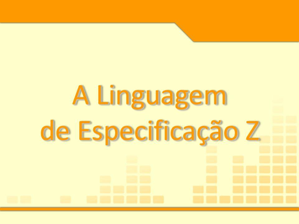 A Linguagem de Especificação Z