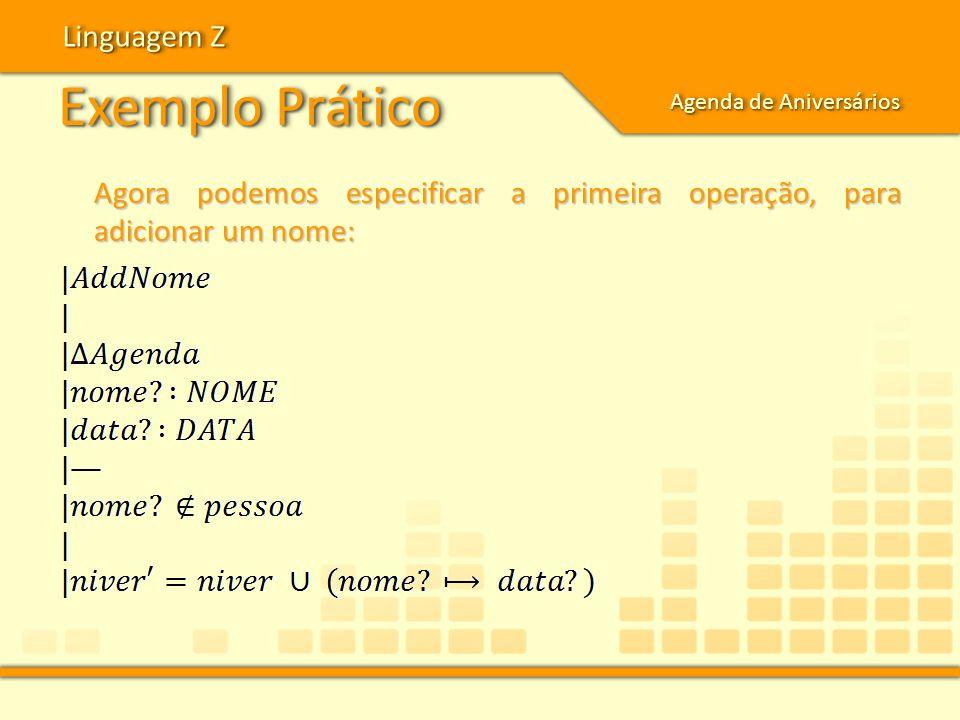 Exemplo Prático Linguagem Z Agenda de Aniversários Agora podemos especificar a primeira operação, para adicionar um nome: