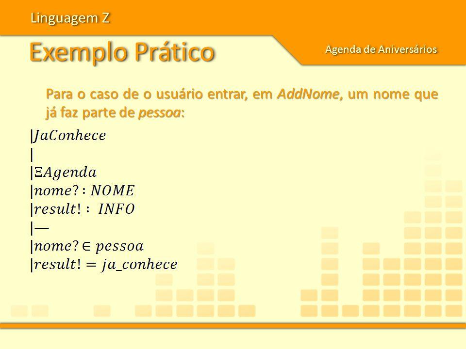 Exemplo Prático Linguagem Z Agenda de Aniversários Para o caso de o usuário entrar, em AddNome, um nome que já faz parte de pessoa: