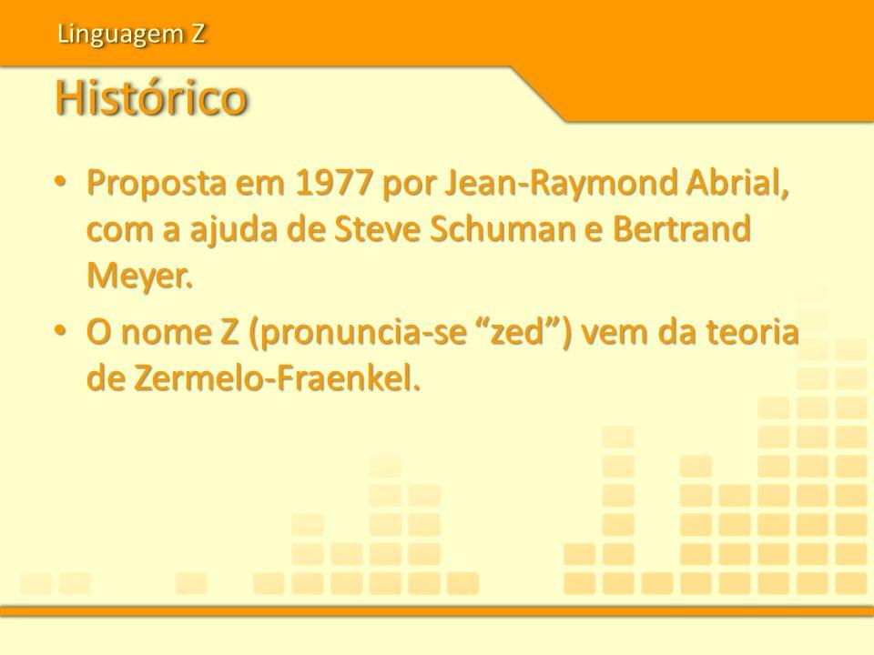 HistóricoHistórico Proposta em 1977 por Jean-Raymond Abrial, com a ajuda de Steve Schuman e Bertrand Meyer. Proposta em 1977 por Jean-Raymond Abrial,
