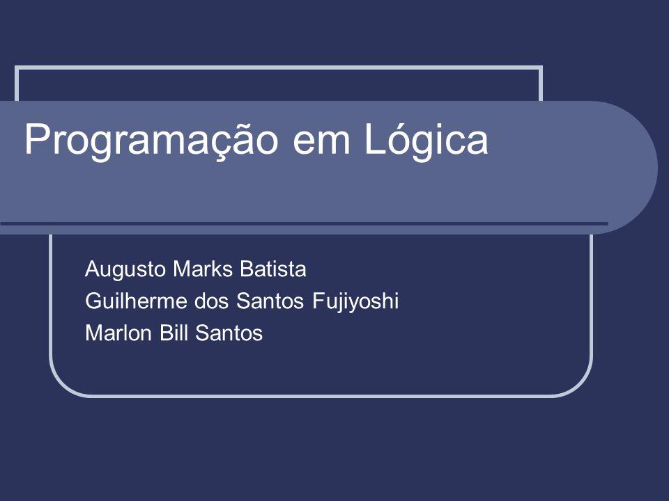 Programação em Lógica Augusto Marks Batista Guilherme dos Santos Fujiyoshi Marlon Bill Santos