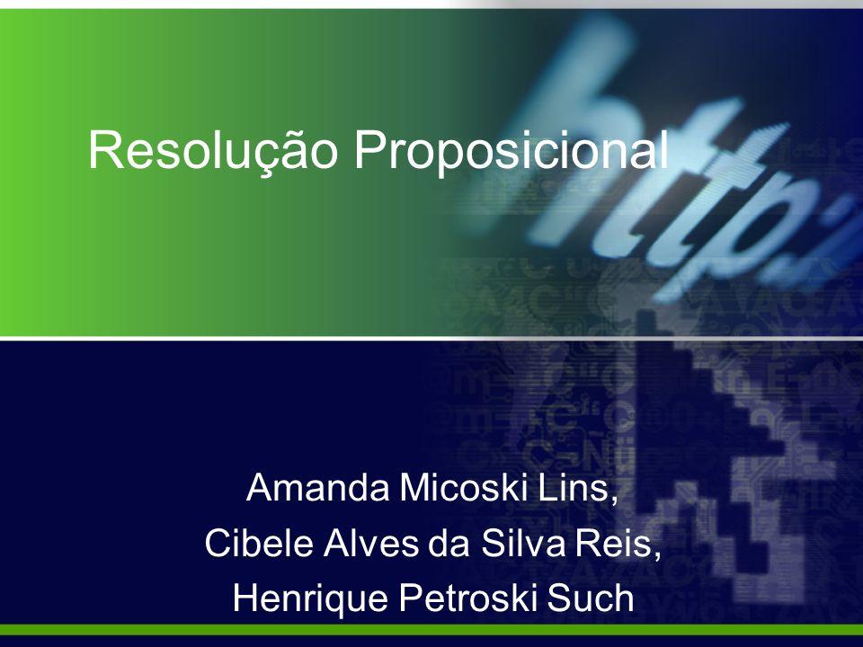 Resolução Proposicional Amanda Micoski Lins, Cibele Alves da Silva Reis, Henrique Petroski Such