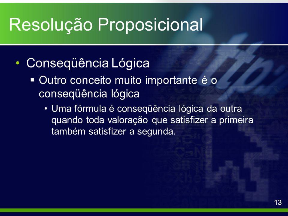 Resolução Proposicional Conseqüência Lógica Outro conceito muito importante é o conseqüência lógica Uma fórmula é conseqüência lógica da outra quando