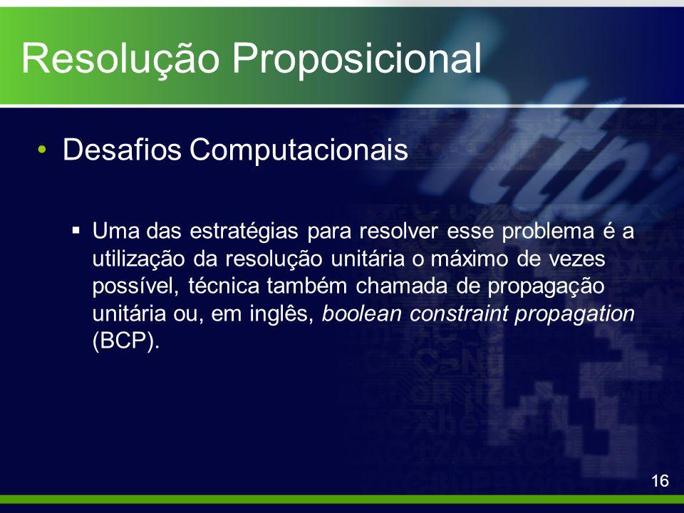 Resolução Proposicional Desafios Computacionais Uma das estratégias para resolver esse problema é a utilização da resolução unitária o máximo de vezes