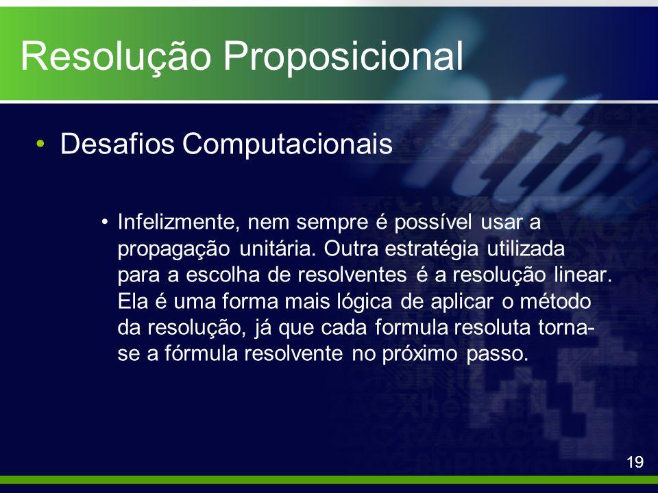 Resolução Proposicional Desafios Computacionais Infelizmente, nem sempre é possível usar a propagação unitária. Outra estratégia utilizada para a esco