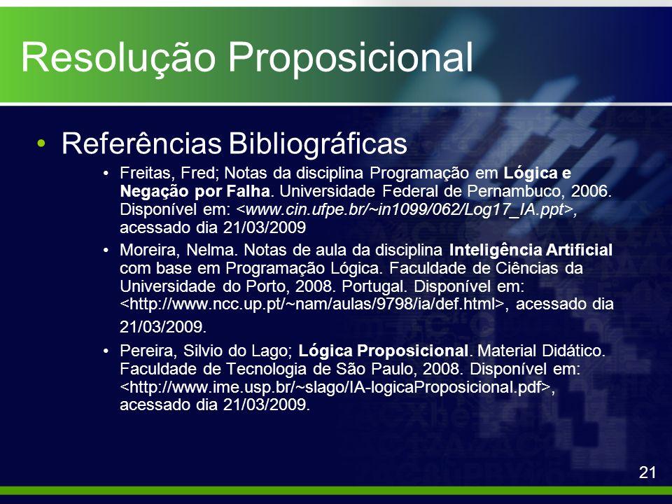 Resolução Proposicional Referências Bibliográficas Freitas, Fred; Notas da disciplina Programação em Lógica e Negação por Falha. Universidade Federal