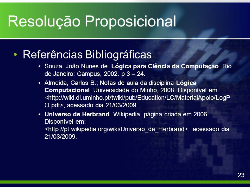Resolução Proposicional Referências Bibliográficas Souza, João Nunes de. Lógica para Ciência da Computação. Rio de Janeiro: Campus, 2002. p 3 – 24. Al