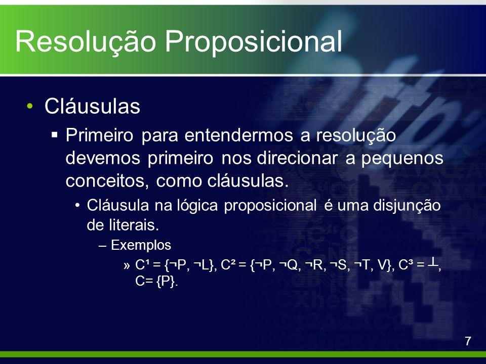 Resolução Proposicional Cláusulas Primeiro para entendermos a resolução devemos primeiro nos direcionar a pequenos conceitos, como cláusulas. Cláusula