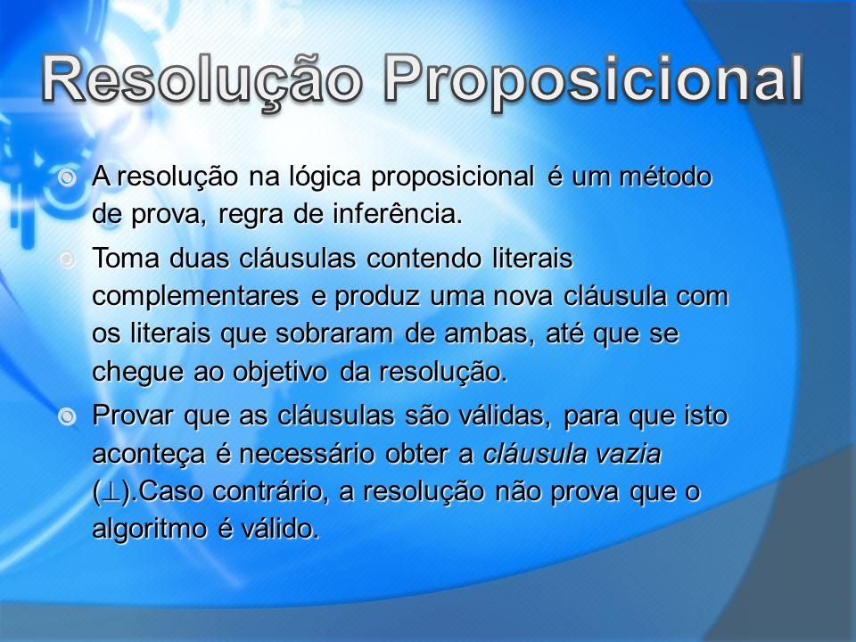 A resolução na lógica proposicional é um método de prova, regra de inferência. A resolução na lógica proposicional é um método de prova, regra de infe