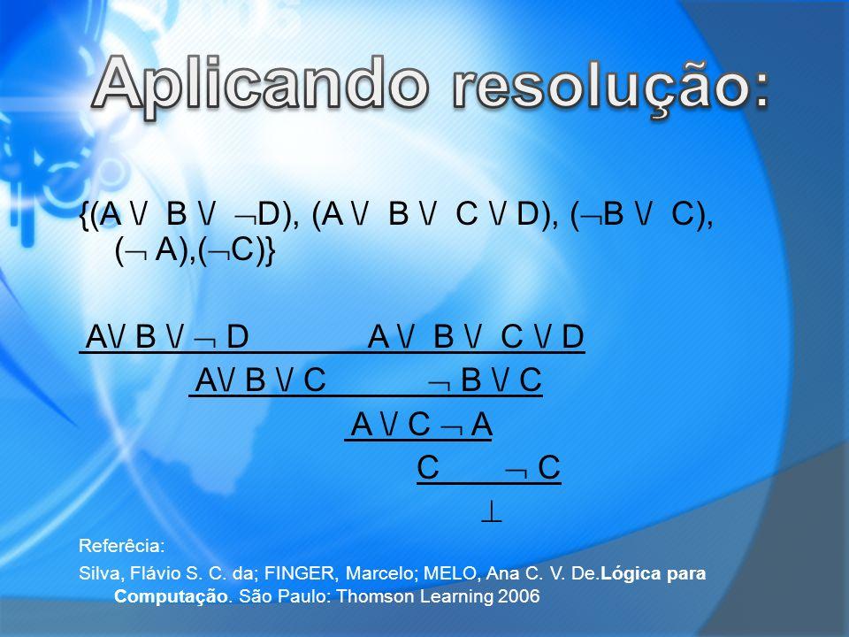 {(A \/ B \/ D), (A \/ B \/ C \/ D), ( B \/ C), ( A),( C)} A\/ B \/ D A \/ B \/ C \/ D A\/ B \/ C B \/ C A \/ C A C Referêcia: Silva, Flávio S. C. da;