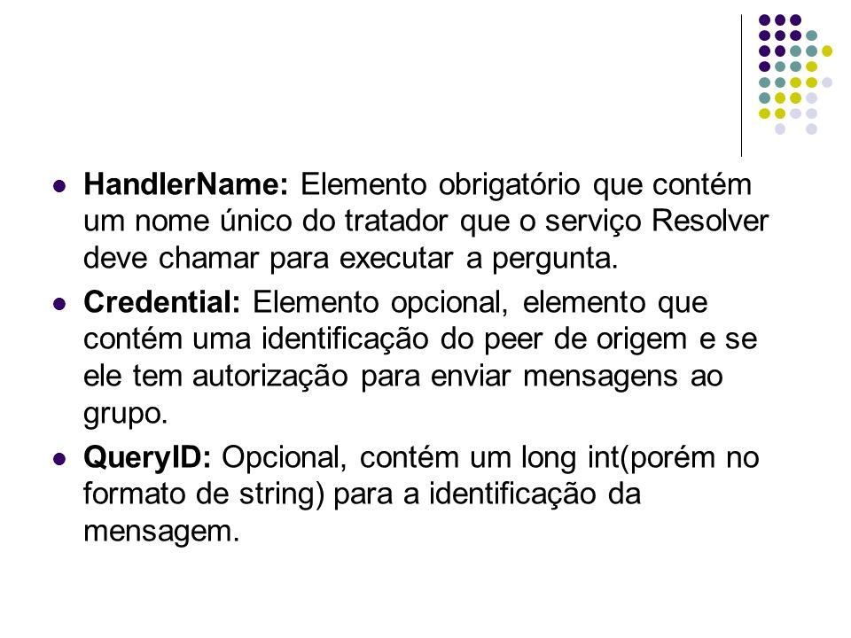 HandlerName: Elemento obrigatório que contém um nome único do tratador que o serviço Resolver deve chamar para executar a pergunta. Credential: Elemen