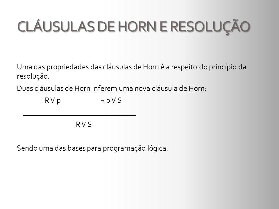 CLÁUSULAS DE HORN E RESOLUÇÃO Uma das propriedades das cláusulas de Horn é a respeito do princípio da resolução: Duas cláusulas de Horn inferem uma no
