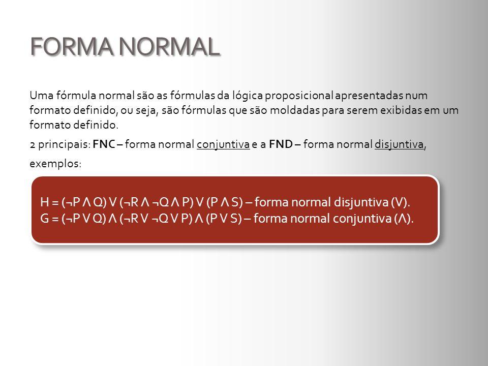FORMA NORMAL Uma fórmula normal são as fórmulas da lógica proposicional apresentadas num formato definido, ou seja, são fórmulas que são moldadas para