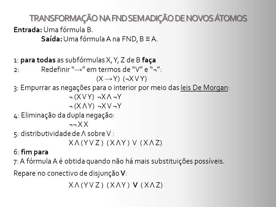 TRANSFORMAÇÃO NA FND SEM ADIÇÃO DE NOVOS ÁTOMOS Entrada: Uma fórmula B. Saída: Uma fórmula A na FND, B A. 1: para todas as subfórmulas X, Y, Z de B fa