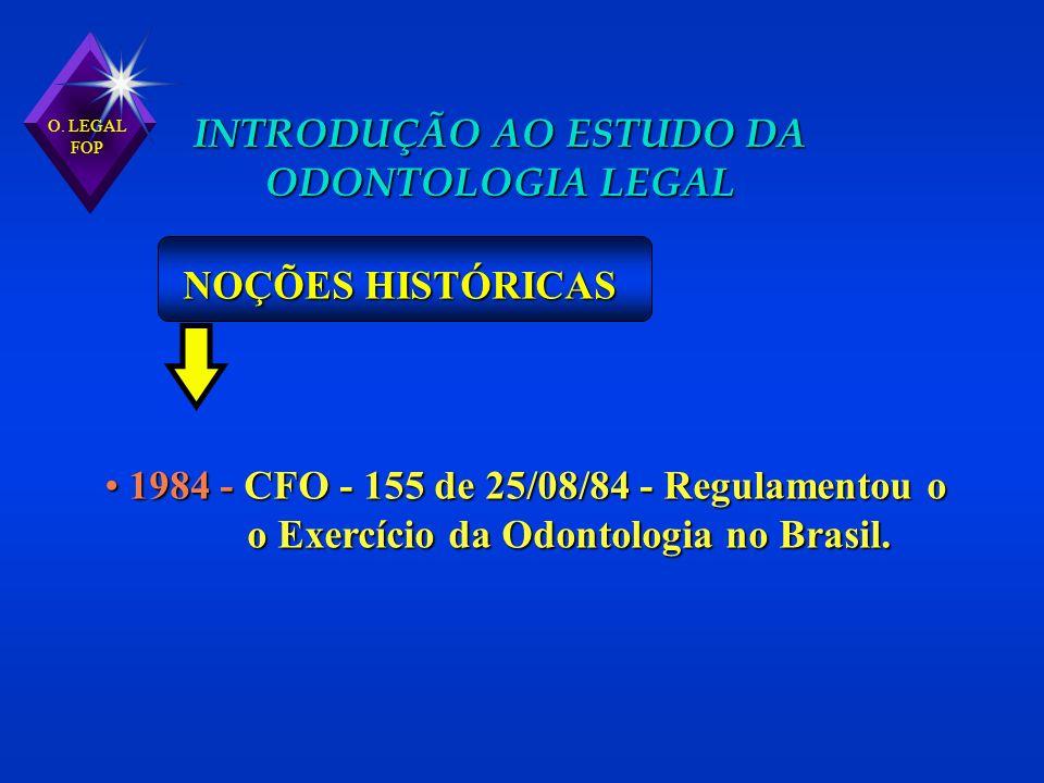 1984 - CFO - 155 de 25/08/84 - Regulamentou o 1984 - CFO - 155 de 25/08/84 - Regulamentou o o Exercício da Odontologia no Brasil. o Exercício da Odont