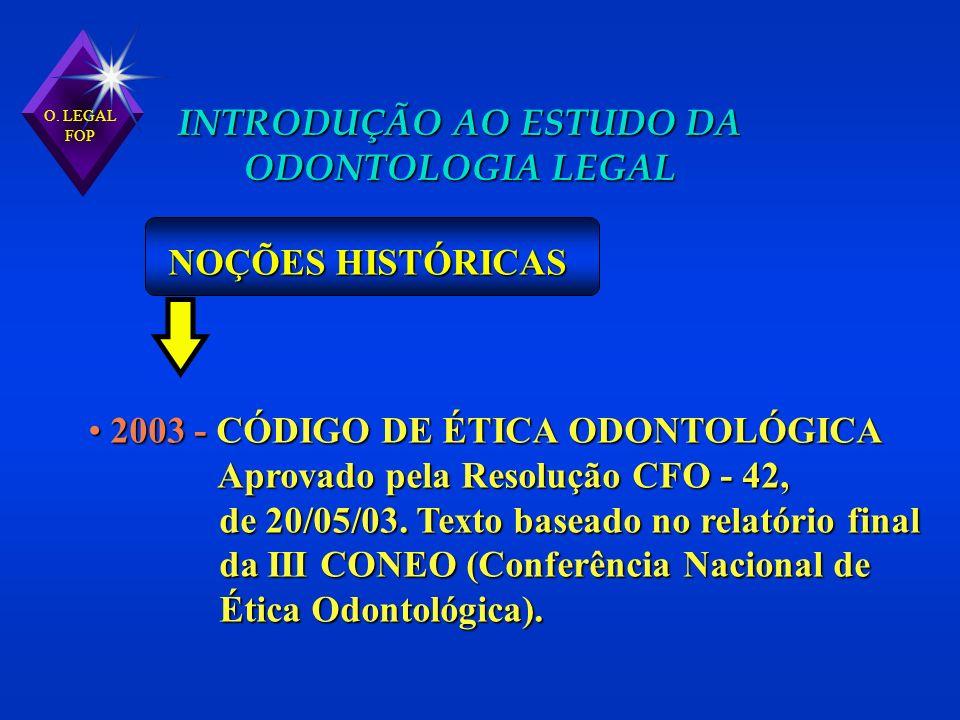 2003 - CÓDIGO DE ÉTICA ODONTOLÓGICA 2003 - CÓDIGO DE ÉTICA ODONTOLÓGICA Aprovado pela Resolução CFO - 42, Aprovado pela Resolução CFO - 42, de 20/05/0