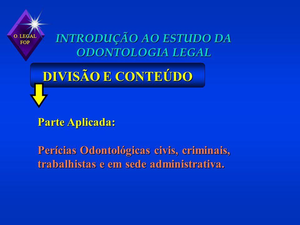 O. LEGAL FOP INTRODUÇÃO AO ESTUDO DA ODONTOLOGIA LEGAL DIVISÃO E CONTEÚDO Parte Aplicada: Perícias Odontológicas civis, criminais, trabalhistas e em s