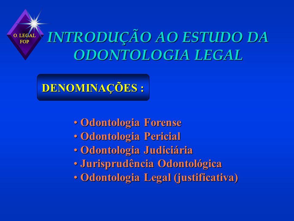 O. LEGAL FOP INTRODUÇÃO AO ESTUDO DA ODONTOLOGIA LEGAL DENOMINAÇÕES : Odontologia Forense Odontologia Forense Odontologia Pericial Odontologia Pericia