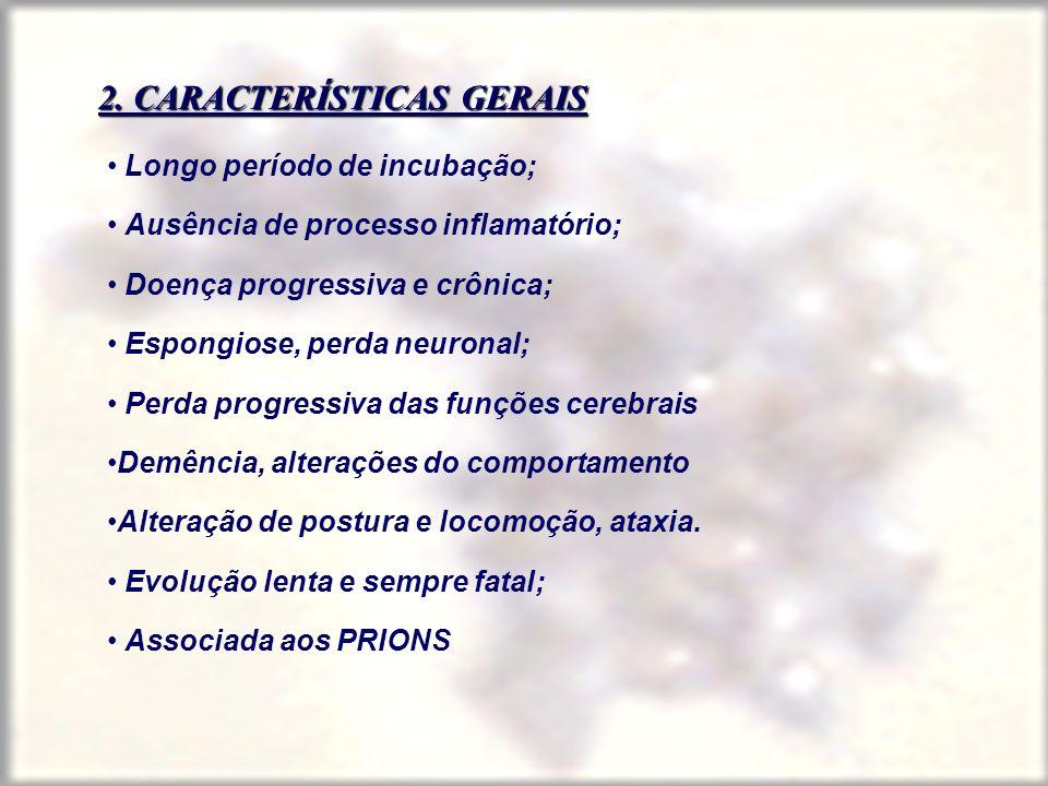 2. CARACTERÍSTICAS GERAIS Longo período de incubação; Ausência de processo inflamatório; Doença progressiva e crônica; Espongiose, perda neuronal; Per