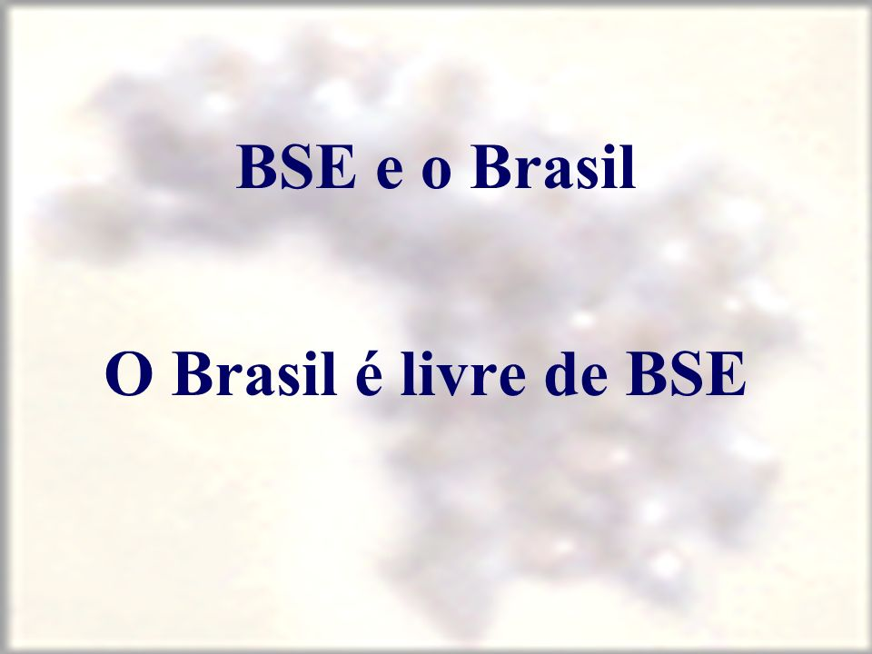 BSE e o Brasil O Brasil é livre de BSE