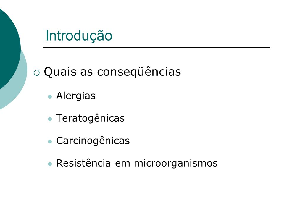 Introdução Quais as conseqüências Alergias Teratogênicas Carcinogênicas Resistência em microorganismos