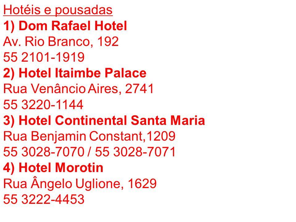 Hotéis e pousadas 1) Dom Rafael Hotel Av. Rio Branco, 192 55 2101-1919 2) Hotel Itaimbe Palace Rua Venâncio Aires, 2741 55 3220-1144 3) Hotel Continen