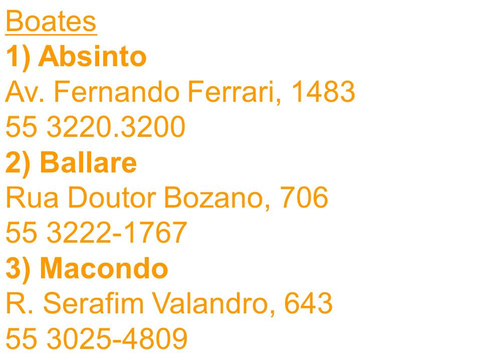 Boates 1) Absinto Av. Fernando Ferrari, 1483 55 3220.3200 2) Ballare Rua Doutor Bozano, 706 55 3222-1767 3) Macondo R. Serafim Valandro, 643 55 3025-4