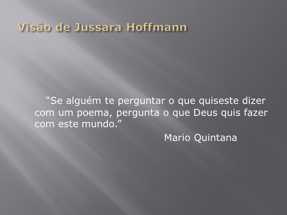 Se alguém te perguntar o que quiseste dizer com um poema, pergunta o que Deus quis fazer com este mundo. Mario Quintana