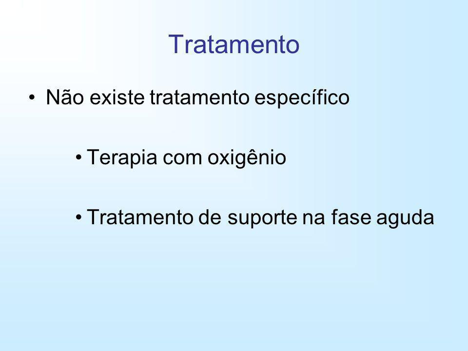 Tratamento Não existe tratamento específico Terapia com oxigênio Tratamento de suporte na fase aguda