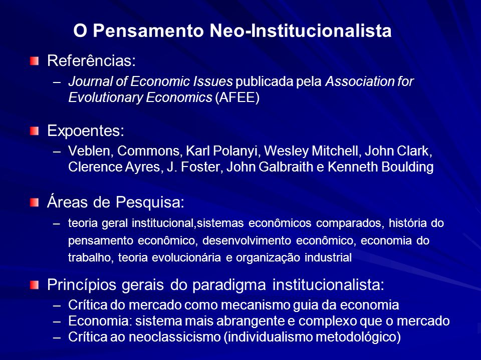 O Pensamento Neo-Institucionalista Referências: – –Journal of Economic Issues publicada pela Association for Evolutionary Economics (AFEE) Expoentes:
