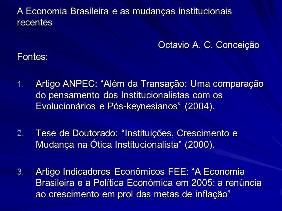 A Economia Brasileira e as mudanças institucionais recentes Octavio A. C. Conceição Fontes: 1. Artigo ANPEC: Além da Transação: Uma comparação do pens